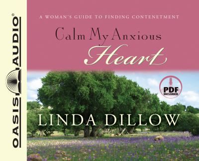 Calm My Anxious Heart: A Woman's Guide to Finding Contentment 9781598592825