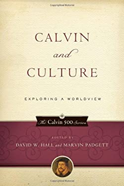 Calvin and Culture: Exploring a Worldview 9781596380981
