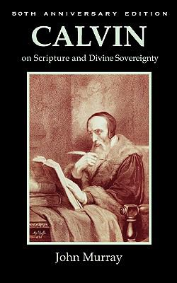Calvin on Scripture and Divine Sovereignty 9781599252032