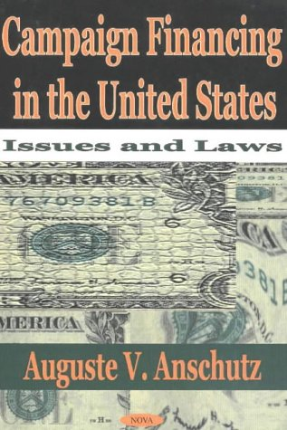 Campaign Financing in the United States: Issues and Laws 9781590331873