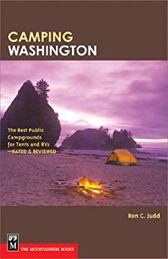 Camping Washington: The Best Public Campgrounds for Tents and RVs 9781594850929