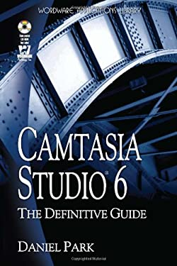 Camtasia Studio 6: The Definitive Guide [With CDROM] 9781598220728