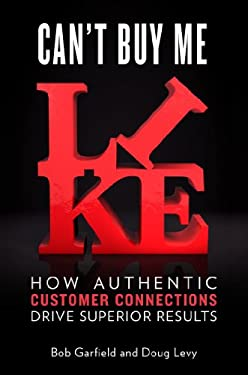 Can't Buy Me Like: How Authentic Customer Connections Drive Superior Results 9781591845775