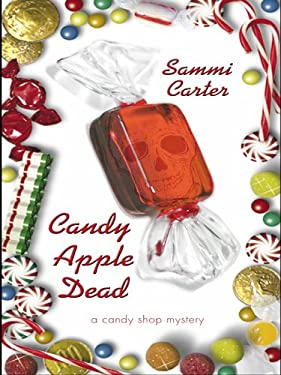 Candy Apple Dead: A Candy Shop Mystery 9781597221122