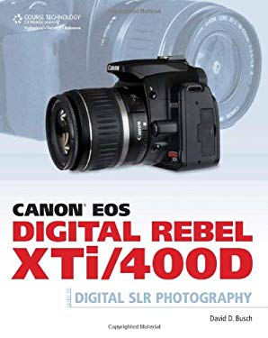 Canon EOS Digital Rebel XTi/400D Guide to Digital SLR Photography 9781598634563