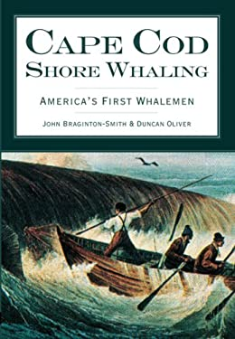 Cape Cod Shore Whaling: America's First Whalemen 9781596294295