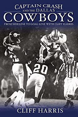 Captain Crash and the Dallas Cowboys: From Sideline to Goal Line with Cliff Harris 9781596701038