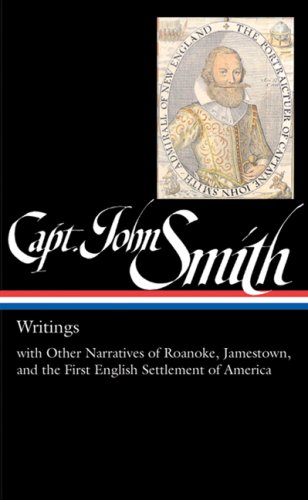 Captain John Smith: Writings with Other Narratives of Roanoke, Jamestown, and the First Settlement of America 9781598530018