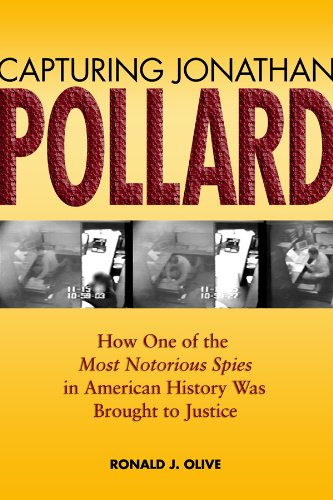 Capturing Jonathan Pollard: How One of the Most Notorious Spies in American History Was Brought to Justice 9781591146476