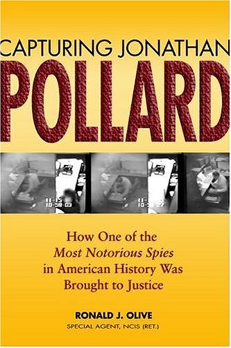 Capturing Jonathan Pollard: How One of the Most Notorious Spies in American History Was Brought to Justice 9781591146520
