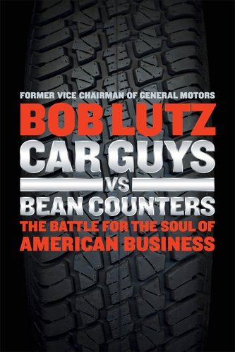 Car Guys vs. Bean Counters: The Battle for the Soul of American Business 9781591844006