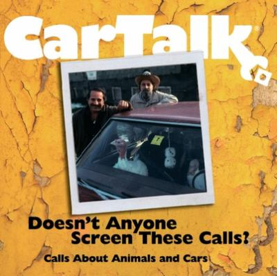 Car Talk: Doesn't Anyone Screen These Calls?: Calls about Animals and Cars