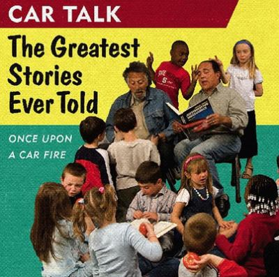 Car Talk: The Greatest Stories Ever Told: Once Upon a Car Fire 9781598870572