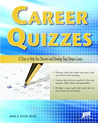 Career Quizzes: 12 Tests to Help You Discover and Develop Your Dream Career 9781593574444