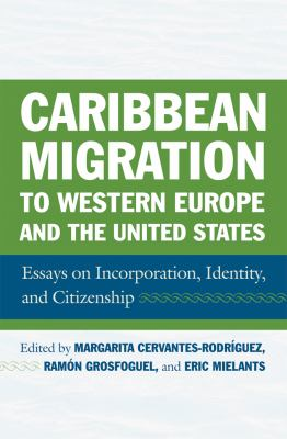 Caribbean Migration to Western Europe and the United States: Essays on Incorporation, Identity, and Citizenship 9781592139545