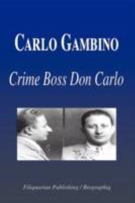Carlo Gambino - Crime Boss Don Carlo (Biography) 9781599860718
