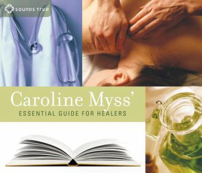 Caroline Myss' Essential Guide for Healers 9781591791577