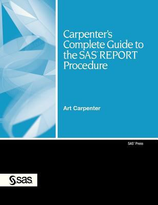 Carpenter's Complete Guide to the SAS Report Procedure [With CDROM]
