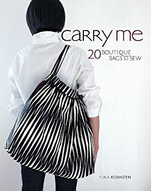 Carry Me: 20 Boutique Bags to Sew [With Pattern(s)] 9781596681842