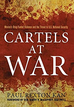 Cartels at War: Mexico's Drug-Fueled Violence and the Threat to U.S. National Security 9781597977074