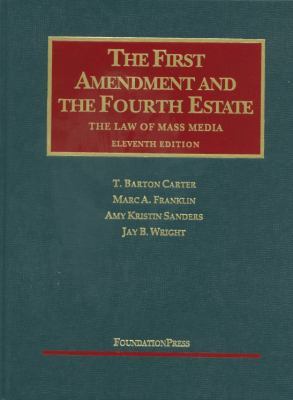 Carter, Franklin, Sanders, and Wright's the First Amendment and the Fourth Estate: The Law of Mass Media, 11th 9781599418117