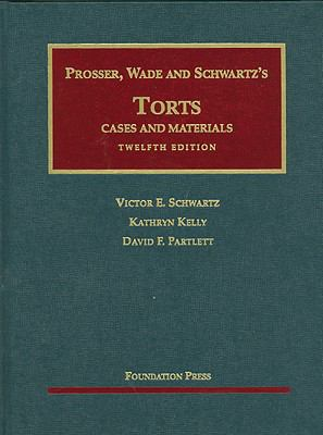 Prosser, Wade, Schwartz, Kelly and Partlett's Torts, Cases and Materials, 12th - 12th Edition