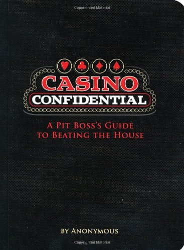 Casino Confidential: A Pit Boss's Guide to Beating the House 9781594741951