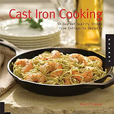 Cast Iron Cooking: 50 Gourmet-Quality Dishes from Entrees to Desserts 9781592532377