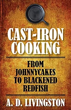 Cast-Iron Cooking: From Johnnycakes to Blackened Redfish 9781599219813