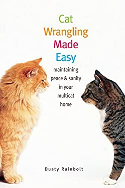 Cat Wrangling Made Easy: Maintaining Peace & Sanity in Your Multicat Home