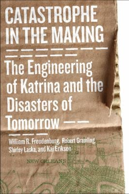Catastrophe in the Making: The Engineering of Katrina and the Disasters of Tomorrow 9781597266826