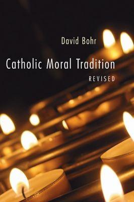 Catholic Moral Tradition 9781597525831