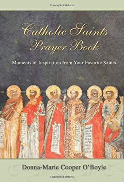 Catholic Saints Prayer Book: Moments of Inspiration from Your Favorite Saints 9781592762859