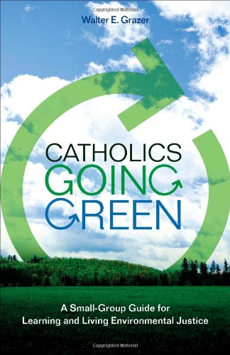 Catholics Going Green: A Small-Group Guide for Learning and Living Environmental Justice 9781594712104