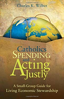 Catholics Spending and Acting Justly: A Small-Group Guide for Living Economic Stewardship 9781594712586