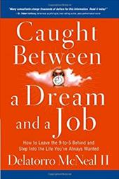 Caught Between a Dream and a Job: How to Leave the 9-To-5 Behind and Step Into the Life You've Always Wanted