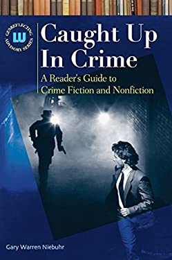 Caught Up in Crime: A Reader's Guide to Crime Fiction and Nonfiction 9781591584285