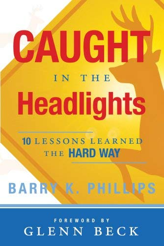 Caught in the Headlights: 10 Lessons Learned the Hard Way 9781599551678