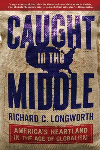 Caught in the Middle: America's Heartland in the Age of Globalism 9781596915909