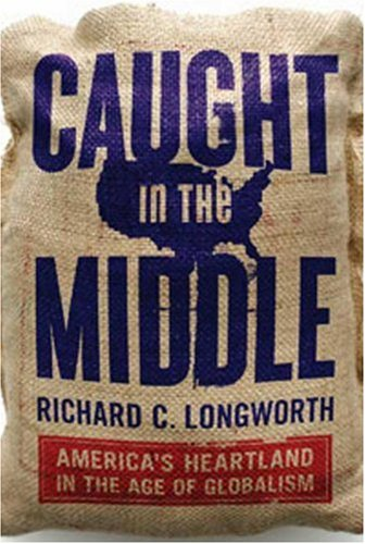 Caught in the Middle: America's Heartland in the Age of Globalism 9781596914131