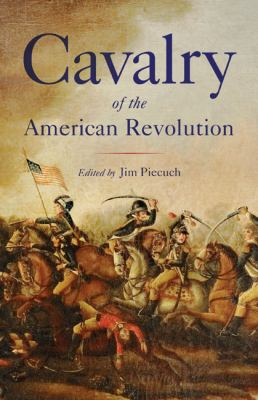 Cavalry of the American Revolution 9781594161544