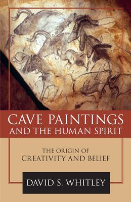 Cave Paintings and the Human Spirit: The Origin of Creativity and Belief 9781591026365