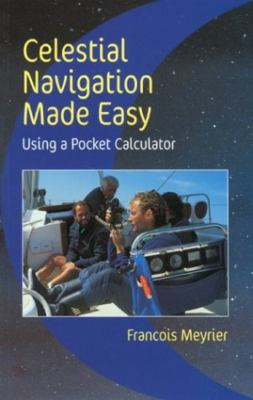 Celestial Navigation Made Easy: Using a Pocket Calculator 9781592280261