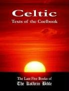 Celtic Texts of the Coelbook: The Last Five Books of the Kolbrin Bible 9781597720304
