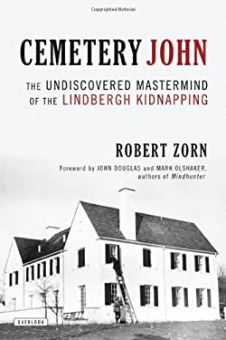 Cemetery John: The Undiscovered MasterMind Behind the Lindbergh Kidnapping 9781590208564