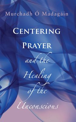 Centering Prayer and the Healing of the Unconscious 9781590561072