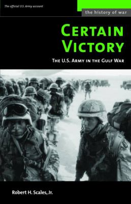 Certain Victory: The U.S. Army in the Gulf War 9781597970099
