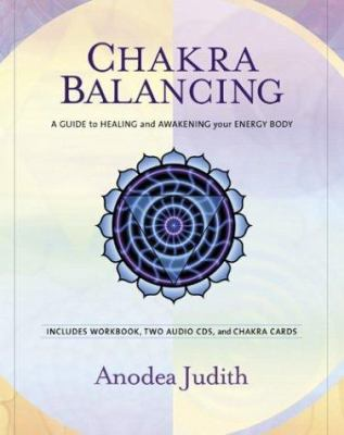 Chakra Balancing: A Guide to Healing and Awakening Your Energy Body [With Cards and Workbook and 2 CDs] 9781591790884