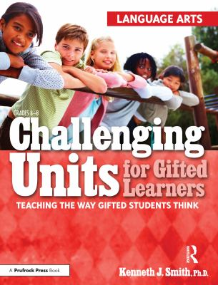 Challenging Units for Gifted Learners: Language Arts: Teaching the Way Gifted Students Think 9781593634216