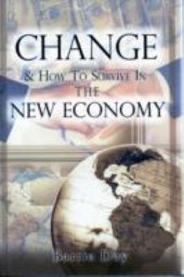 Change & How to Survive in the New Economy: 7 Steps to Finding Freedom & Escaping the Rat Race 9781599300153